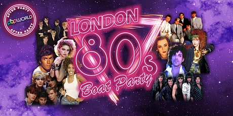 London 80s Boat Party with FREE Popworld After Party! tickets