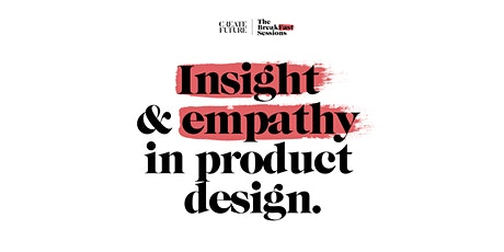 The BreakFast Sessions 3 of 3: Insight & Empathy in Product Design tickets