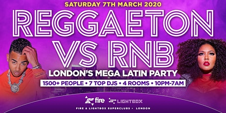 "REGGAETON VS RNB ""LONDON'S MEGA LATIN PARTY"" @ FIRE & LIGHTBOX SUPERCLUBS - 07/03/2020 tickets"