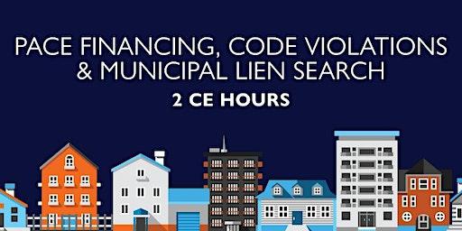 PACE Financing, Code Violations & Municipal Lien Search (2 C.E. Hours)