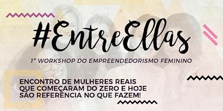 1.ª EDIÇÃO WORKSHOP #ENTREELLAS ingressos