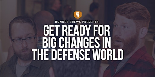 Bunker Brews Rapid City: Get Ready for Big Changes in the Defense World