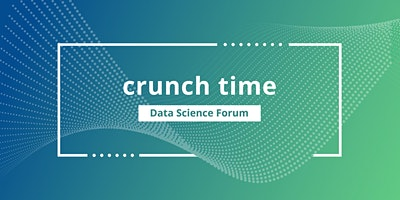 Crunch Time: Data Science Forum
