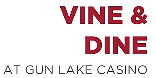 Vine & Dine at Gun Lake Casino