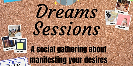 Dreams Sessions: A Social Gathering About Manifesting Your Desires! tickets