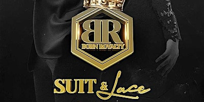 SUIT & LACE!!!! BORN ROYALTY BRUNCH & DAY PARTY