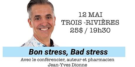 TROIS-RIVIÈRES - Bon Stress, Bad Stress - Conférence 25$  billets