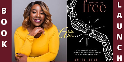 The Official Book Launch of 'Permission To Be Free' by Anita Alabi
