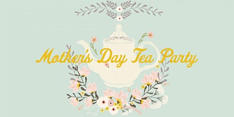 Mother's Day Tea Party tickets
