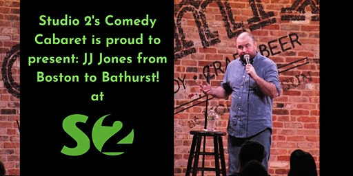 Studio 2's Comedy Cabaret: JJ Jones from Boston to Bathurst!