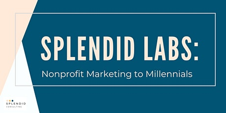 Splendid Labs: Nonprofit Marketing to Millennials tickets