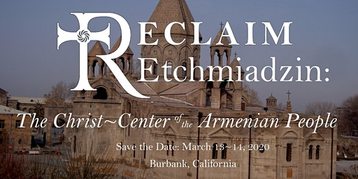 RECLAIM 2020: Etchmiadzin - The Christ - Center of the Armenian People
