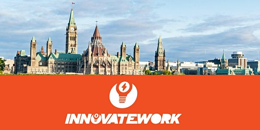 InnovateWork Ottawa - April 8, 2020 - Creating Change in the World of Work