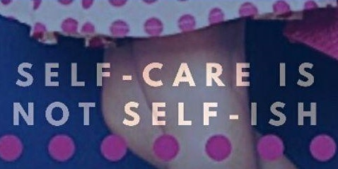 """Self-Care is not Self-ish"""