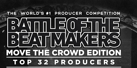 """BATTLE OF THE BEAT MAKERS - """"Move The Crowd"""" Edition tickets"""