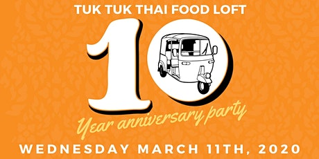 Tuk Tuk Thai Food Loft 10 Year Anniversary Party tickets
