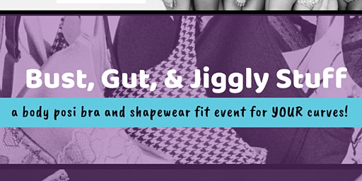 Bust, Gut & Jiggly Stuff: Bra and Shapewear Fit Event for YOUR Curves
