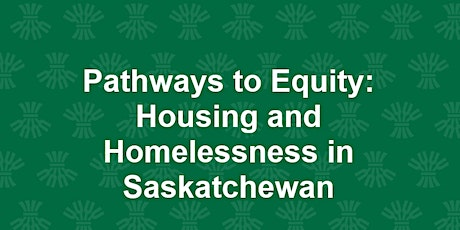 Pathways to Equity: Housing and Homelessness in Saskatchewan tickets