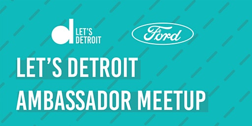 Let's Detroit Ambassador Meet-up w/ Ford