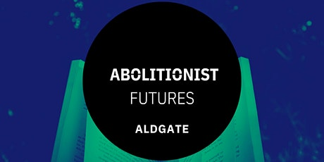 Abolitionist Futures - Reading & Discussion Group Aldgate tickets