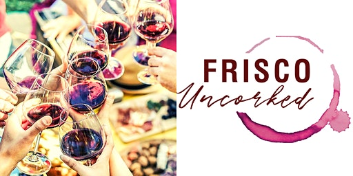 2nd Annual Frisco Uncorked presented by O'Neil Wysocki Family Law