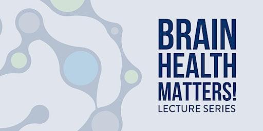 Brain Health Matters!   Lecture Series   Sleep & Your Brain