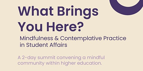 What Brings You Here? Mindfulness & Contemplative Practice in Student Affai tickets