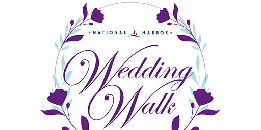 National Harbor Wedding Walk ~ Enjoy food, browse venues and win prizes!