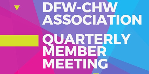 Fort Worth DFW-CHW Association Quarterly Member Meeting