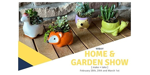 WBAY HOME & GARDEN SHOW - Animal Container Make & Take (02-28-2020 starts at 4:00 PM)