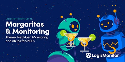 Margaritas & Monitoring: Next-Gen Monitoring for MSPs