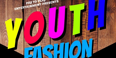 PAYTOPLAY PRESENTS YOUTH FASHION SHOW