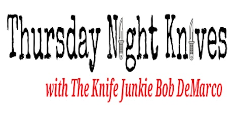 Thursday Night Knives (LIVE) with The Knife Junkie Bob DeMarco tickets