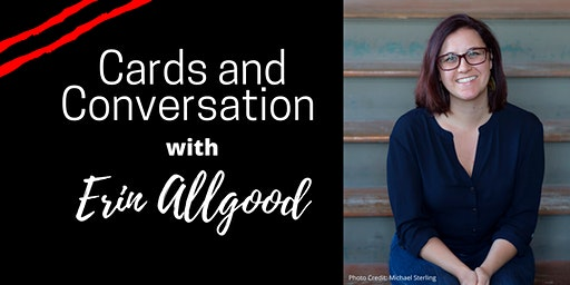 Cards and Conversation w/ Erin Allgood