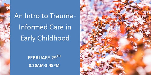 An Intro to Trauma-Informed Care in Early Childhood (Birth to 8 Years)