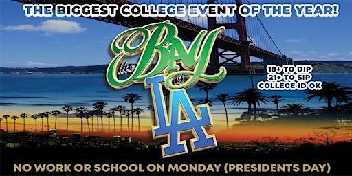 THE BAY VS LA  : COLLEGE  EVENT ( NO SCHOOL OR WORK MONDAY)