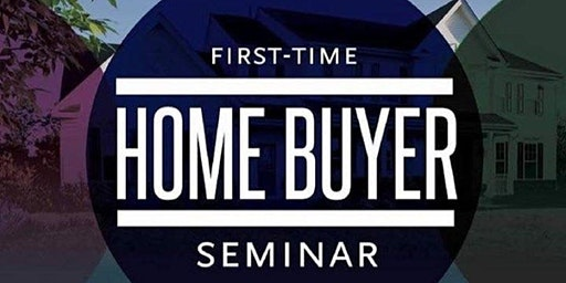 First Time Home Buyer Seminar - FREE