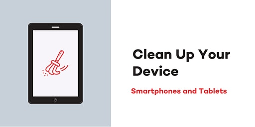 Clean Up Your Device - Smartphones and Tablets