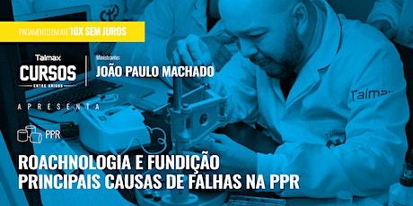 Curso Roachnologia e Fundição: principais causas de falhas na PPR ingressos