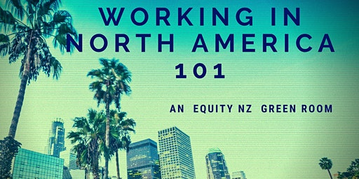 Working in North America 101 - an Equity NZ Green Room