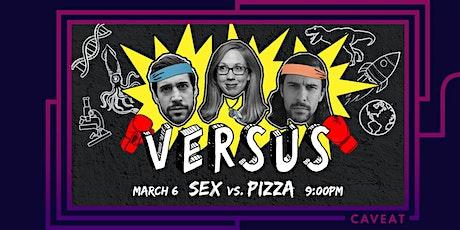 VERSUS: Sex vs. Pizza tickets