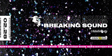Breaking Sound - SAM'S BIRTHDAY - Adults Only tickets