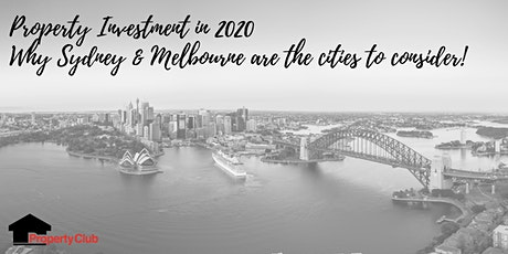 Property Investment in 2020 - Why Sydney & Melbourne are the cities to consider! tickets