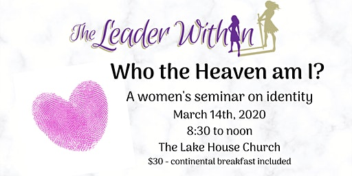 The Leader Within - March Seminar - Who the Heaven am I?