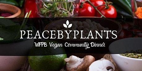 Peacebyplants - WFPB Vegan Community Dinner tickets