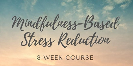 Mindfulness Based Stress Reduction 8 Week Course with Jyoti Patel M.D. tickets