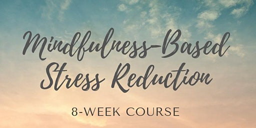 Mindfulness Based Stress Reduction 8 Week Course with Jyoti Patel M.D.