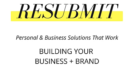 RESUBMIT - BUILD, OPERATE & GROW YOUR BUSINESS + BRAND tickets