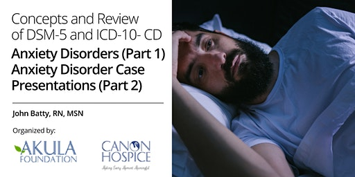 Concepts and Review of DSM-5 and ICD-10- CD Anxiety Disorders (Part 1) Anxiety Disorder Case Presentations (Part 2)