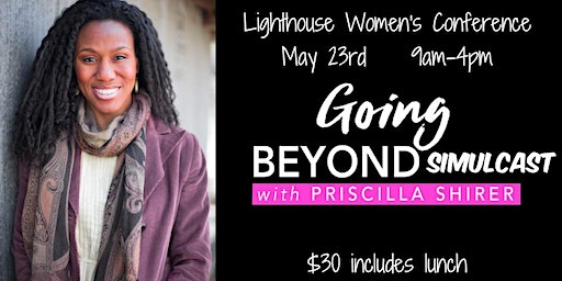Lighthouse Women's SIMULCAST - Going Beyond with Priscilla Shirer